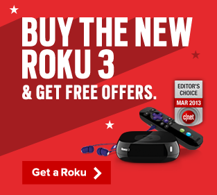 Buy the new Roku 3 and get free offers. Get a Roku.